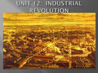 Unit 12:  Industrial Revolution