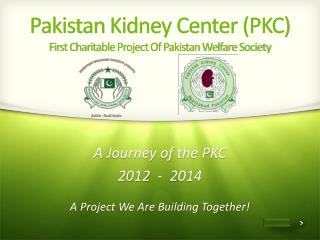 Pakistan  Kidney Center (PKC) First Charitable Project Of Pakistan Welfare Society