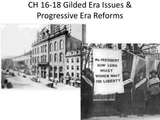 CH 16-18 Gilded Era Issues &  Progressive Era Reforms