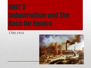 UNIT 3 Industrialism and The Race for Empire