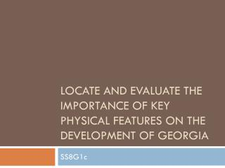 Locate and evaluate the importance of key physical features on the development of Georgia