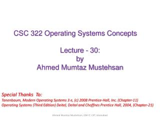 CSC 322 Operating Systems Concepts Lecture - 30: b y   Ahmed Mumtaz Mustehsan