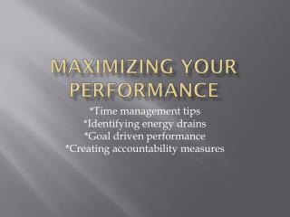 Maximizing your Performance