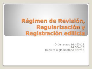 Régimen de Revisión,  Regularización  y Registración  edilicia