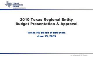 2010 Texas Regional Entity Budget Presentation & Approval