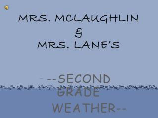 MRS. MCLAUGHLIN & MRS. LANE'S