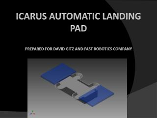 ICARUS Automatic Landing Pad Prepared For David Gitz and Fast Robotics Company