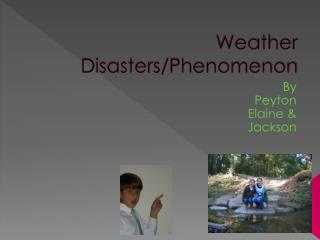 Weather Disasters/Phenomenon
