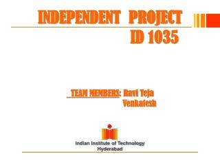 INDEPENDENT  PROJECT                        ID 1035     TEAM MEMBERS : Ravi  Teja Venkatesh
