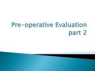 Pre-operative Evaluation  part 2