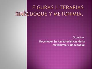 Figuras literarias Sinécdoque y Metonimia.