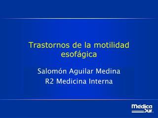 Trastornos de la motilidad esof�gica