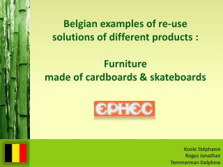 Belgian examples of re-use    solutions  of different  products : Furniture