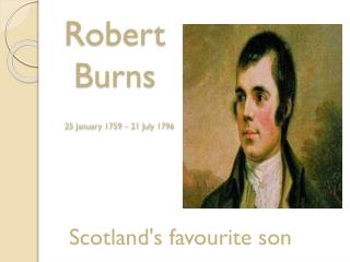 Robert Burns 25 January 1759 – 21 July 1796