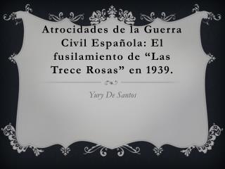 Atrocidades de la Guerra Civil Espa�ola: El fusilamiento de �Las Trece Rosas� en 1939.