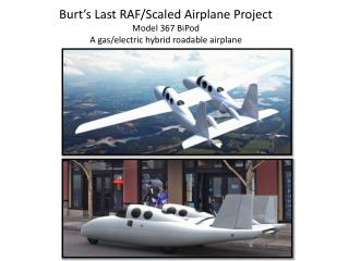 Burt's Last RAF/Scaled Airplane Project Model 367 BiPod A gas/electric hybrid roadable airplane
