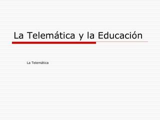 La Telem tica y la Educaci n