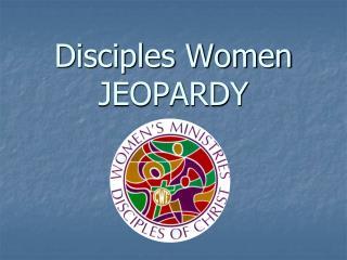 Disciples Women JEOPARDY