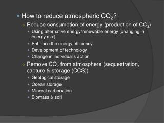 How  to reduce atmospheric CO 2 ? Reduce consum ption of energy (production of CO 2 )