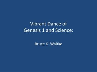 Vibrant Dance of  Genesis 1 and Science: