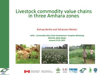 Kahsay Berhe and Yohannes Mehari LIVES  – Commodity Value Chain Development   Inception  Workshop