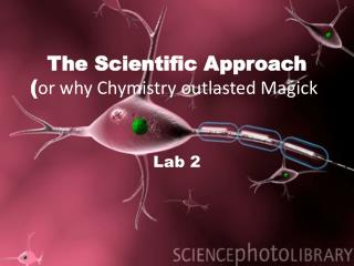 The Scientific Approach ( or why  Chymistry  outlasted  Magick )