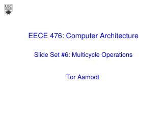 EECE 476: Computer Architecture Slide Set #6:  Multicycle  Operations