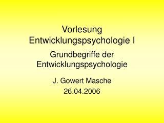 Vorlesung Entwicklungspsychologie I  Grundbegriffe der Entwicklungspsychologie