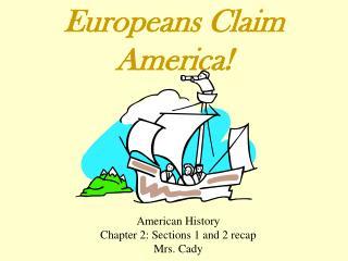 Europeans Claim America!
