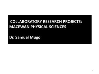 COLLABORATORY RESEARCH PROJECTS:  MACEWAN PHYSICAL SCIENCES Dr. Samuel  Mugo