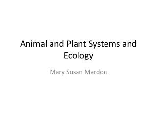 Animal and Plant Systems and Ecology