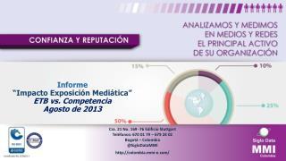 "Informe ""Impacto Exposición Mediática""  ETB  vs. Competencia Agosto de  2013"
