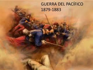 GUERRA DEL PACÍFICO 1879-1883
