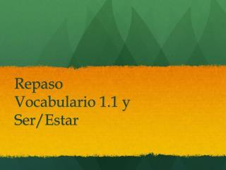 Repaso Vocabulario  1.1 y  Ser / Estar