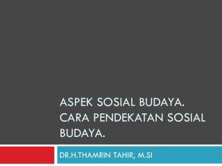 Aspek sosial budaya. cara pendekatan sosial budaya.
