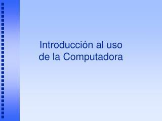 Introducci n al uso de la Computadora