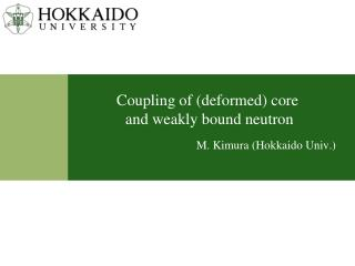 Coupling of  (deformed)  core  and weakly bound neutron