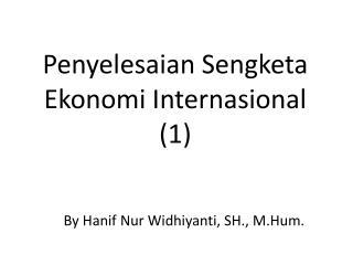 Penyelesaian Sengketa Ekonomi Internasional (1)