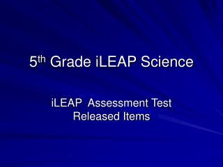 5th Grade iLEAP Science