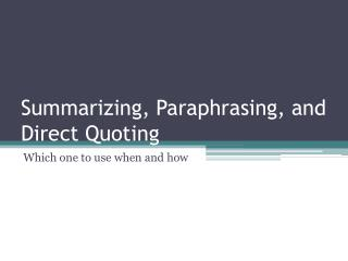 Summarizing, Paraphrasing, and Direct Quoting