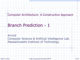 Computer Architecture: A Constructive Approach Branch Prediction - 1 Arvind