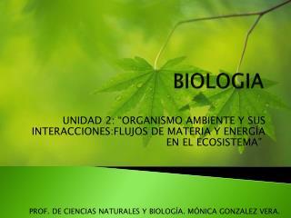 """UNIDAD 2: """"ORGANISMO AMBIENTE Y SUS INTERACCIONES:FLUJOS DE MATERIA Y ENERGÍA EN EL ECOSISTEMA"""" """""""