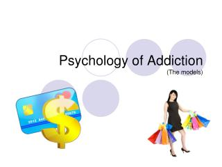 Psychology of Addiction The models