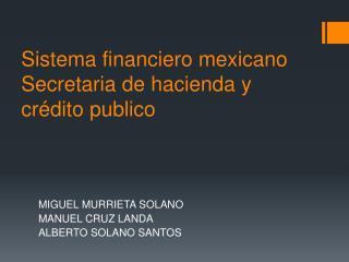 Sistema financiero mexicano  Secretaria de hacienda y crédito publico
