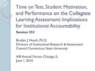 Session 353 Braden J. Hosch, Ph.D. Director of Institutional Research & Assessment