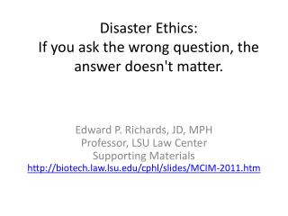 Disaster  Ethics: If you ask the wrong question, the answer doesn't matter.