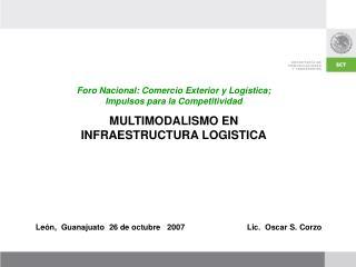 Foro Nacional: Comercio Exterior y Log stica; Impulsos para la Competitividad  MULTIMODALISMO EN INFRAESTRUCTURA LOGISTI