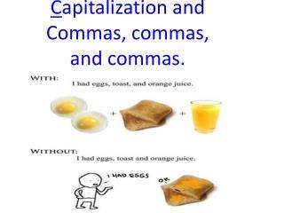 C apitalization and Commas, commas, and commas.