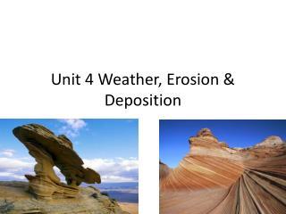Unit 4 Weather, Erosion & Deposition