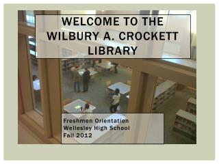 WELCOME TO THE WILBURY A. CROCKETT LIBRARY